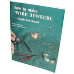 How To Make Wire Jewelry by Fern Jenkins and Viola Thrasher